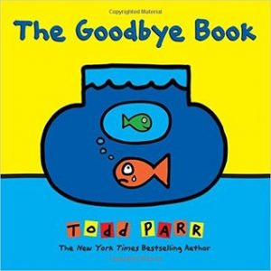 Best childrens books on death and dying The Goodbye Book Todd Parr