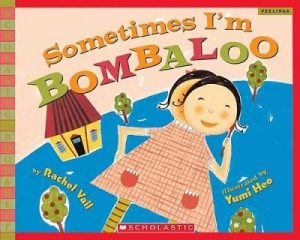 Sometimes Im Bombaloo by Rachel Vail - best books for kids about feelings