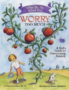 What to do When you Worry Too Much by Dawn Huebner - best kids books on feelings